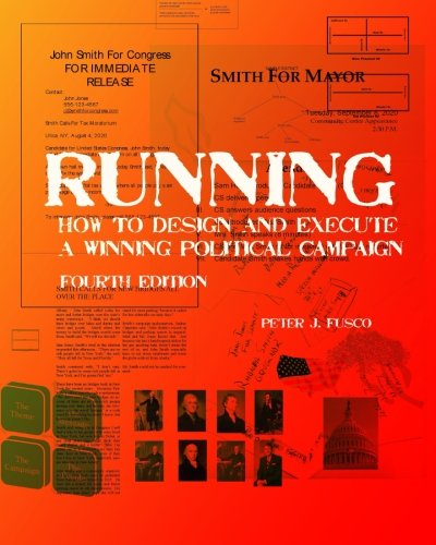Running: How To Design And Execute A Winning Political Campaign: Fusco, Peter J.