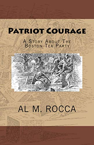 9781440424083: Patriot Courage: A Story About The Boston Tea Party