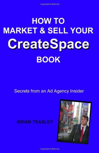 9781440424984: How To Market & Sell Your Createspace Book: Secrets From An Ad Agency Insider