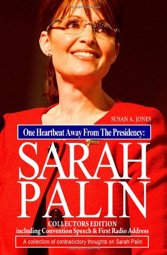 9781440428197: One Heartbeat Away From The Presidency: Sarah Palin: Collectors Edition Incl. Convention Speech & First Radio Address