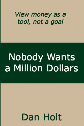 9781440429385: Nobody Wants a Million Dollars: How to View Money as a Personal Finance Tool Instead of a Life Goal