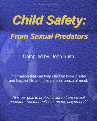 9781440431777: Child Safety: From Sexual Predators: It Is Our Goal To Protect Children From Sexual Predators Whether Online Or On The Playground.