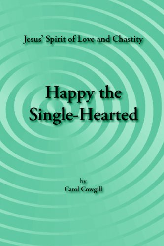 Happy The Single-Hearted: Jesus' Spirit Of Love And Chastity: Carol Cowgill