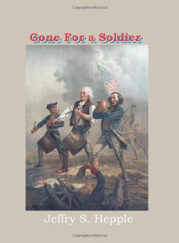 9781440432910: Gone For A Soldier: A Novel Of The Birth Of The United States Of America