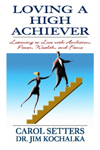 9781440434419: Loving A High Achiever: Learning To Live With Ambition, Power, Wealth And Fame