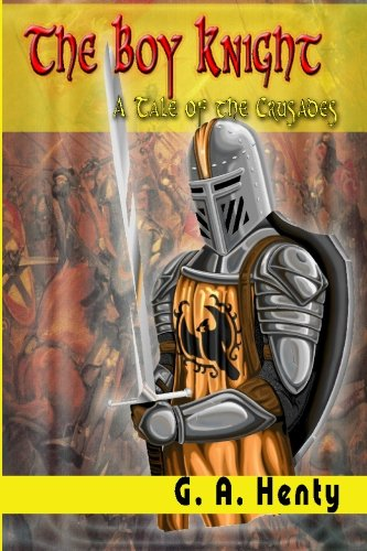 The Boy Knight: A Tale of the Crusades: G. A. Henty