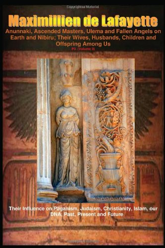 9781440436451: Anunnaki, Ascended Masters, Ulema and Fallen Angels on Earth and Nibiru; Their Wives, Husbands, Children and Offspring Among Us. P3 (Volume 3): Their ... Islam, our DNA, Past, Present and Future.