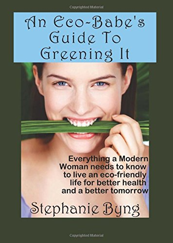 9781440437137: An Eco-Babe's Guide To Greening It: Everything A Modern Woman Needs To Know To Live An Eco-Friendly Life