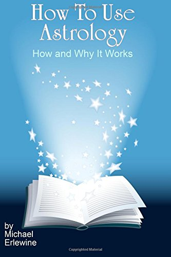 How To Use Astrology: How And Why It Works (1440437963) by Michael Erlewine