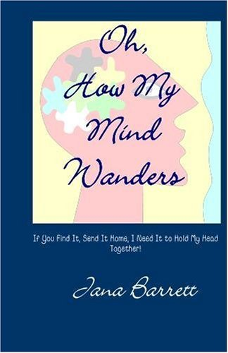 9781440440892: Oh, How My Mind Wanders: If You Find It, Send It Home, I Need It To Hold My Head Together
