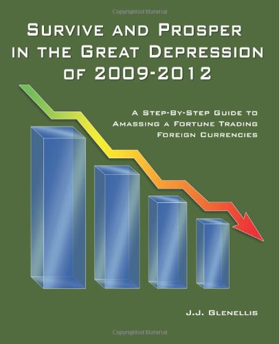 9781440442865: Survive And Prosper In The Great Depression Of 2009-2012: A Step-By-Step Guide To Amassing A Fortune Trading Foreign Currencies
