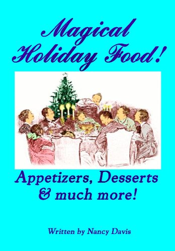 Magical Holiday Food: Appetizers, Desserts And More! (1440443580) by Nancy Davis