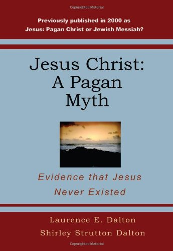9781440449338: Jesus Christ: A Pagan Myth: Evidence That Jesus Never Existed
