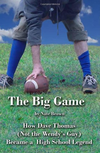 9781440449871: The Big Game: How Dave Thomas (Not The Wendy's Guy) Became A High School Legend
