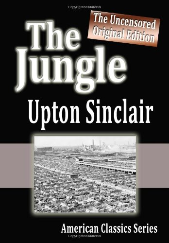 The Jungle : The Uncensored Original Edition: Sinclair, Upton