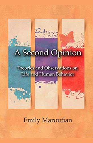 A Second Opinion: Theories and Observations on Life and Human Behavior: Emily Maroutian