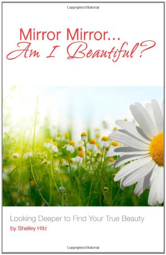 9781440457722: Mirror Mirror...Am I Beautiful?: Looking Deeper to Find Your True Beauty
