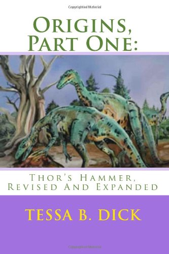 Origins, Part One: Thor's Hammer. Revised And Expanded: Dick, Tessa B.
