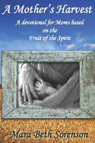 9781440463259: A Mother's Harvest: A Devotional For Moms Based On The Fruit Of The Spirit