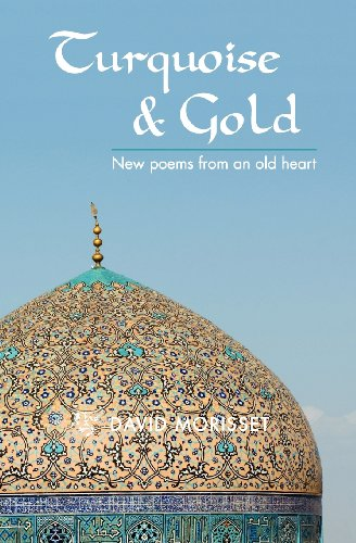 Turquoise & Gold: New Poems From An Old Heart: David Morisset
