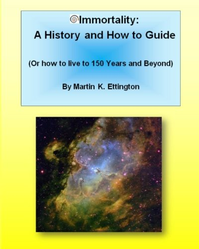 9781440464935: Immortality: A History And How To Guide: Or How To Live To 150 Years And Beyond
