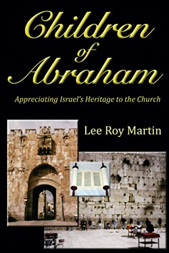 Children of Abraham: Appreciating Israel s Heritage: Lee Roy Martin
