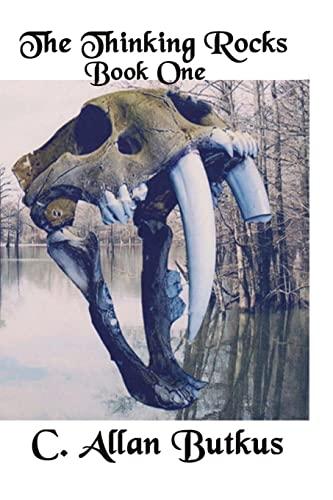The Thinking Rocks: A Novel Of Survival: C. Allan Butkus