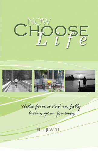 9781440466069: Now Choose Life: Notes From A Dad On Fully Living Your Journey