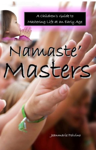 Namaste Masters: A Children's Guide To Mastering Life At An Early Age: Polvino, Jeanmarie, ...
