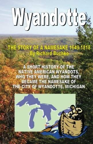 9781440469633: Wyandotte: The Story Of A Namesake 1649-1818