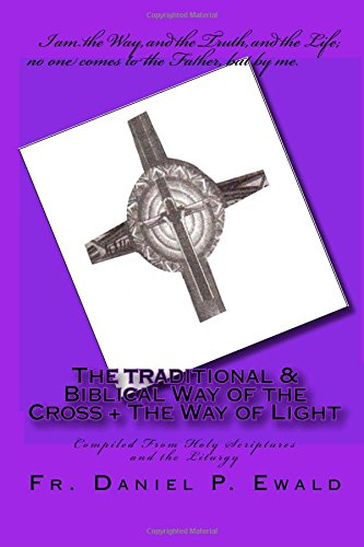 9781440473876: The Traditional & Biblical Way Of The Cross + The Way Of Light: Compiled From Holy Scriptures And The Liturgy