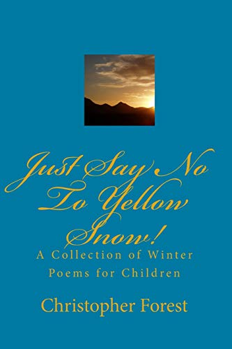 9781440475634: Just Say No To Yellow Snow!: A Collection Of Winter Poems For Children