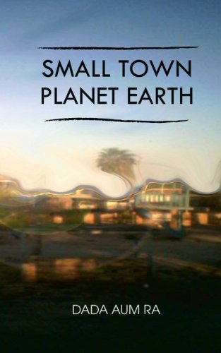 Small Town Planet Earth: The Ladder: Ra, Dada Aum