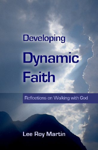 Developing Dynamic Faith: Reflections on Walking with: Lee Roy Martin