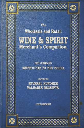 9781440477348: The Wholesale And Retail Wine & Spirit Merchant's Companion - 1839 Reprint: Complete Instructor To The Trade; Containing Several Hundred Valuable Receipts