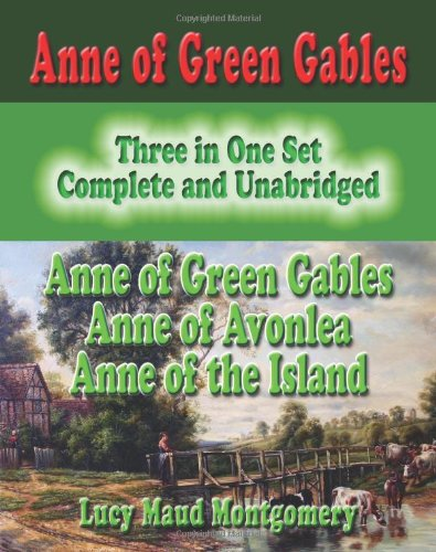 9781440480263: Anne Of Green Gables : Three In One Set : Complete And Unabridged: Anne Of Green Gables : Anne Of Avonlea : Anne Of The Island