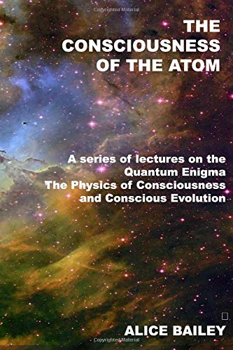 9781440485947: The Consciousness Of The Atom: A Series Of Lectures On The Quantum Enigma, The Physics Of Consciousness And Conscious Evolution