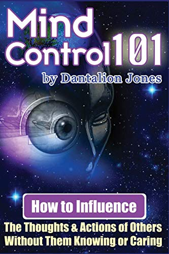 9781440486685: Mind Control 101: How To Influence The Thoughts And Actions Of Others Without Them Knowing Or Caring