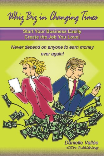 9781440488627: Whiz Biz In Changing Times: Start Your Business, Create The Job You Love! Never Depend On Anyone To Earn Money Ever Again!