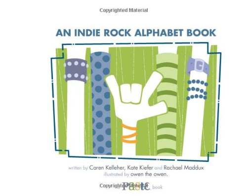 An Indie Rock Alphabet Book : A: Caren Kelleher; Kate