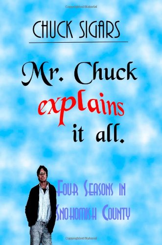 9781440491764: Mr. Chuck Explains It All: Four Seasons In Snohomish County