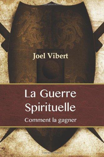 La Guerre Spirituelle: Comment La Gagner (French Edition): Joel Vibert