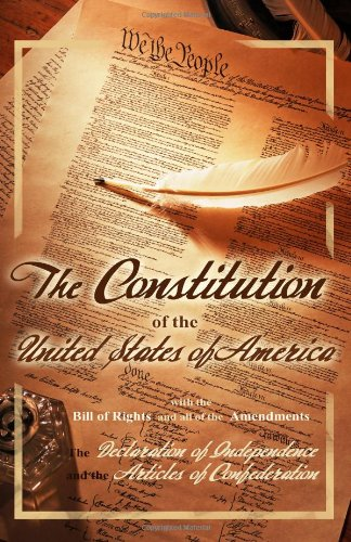 The Constitution of the United States of America, with the Bill of Rights and all of the Amendments...