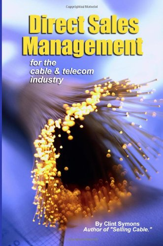 Direct Sales Management: Cable And Telecom Industry: Symons, Clint