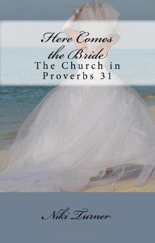 Here Comes the Bride : The Church in Proverbs 31 - Niki Turner