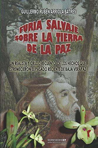 9781440498923: Furia Salvaje Sobre La Tierra De La Paz: Un Realista Y Crudo Recuento De Los Hechos Que Estremecieron El Pasado Reciente De Baja Verapaz (Spanish Edition)
