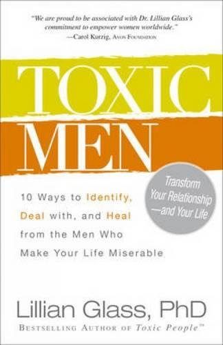 9781440500077: Toxic Men: 10 Ways to Identify, Deal with, and Heal from the Men Who Make Your Life Miserable