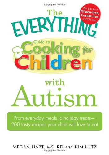 9781440500213: The Everything Guide to Cooking for Children with Autism: From everyday meals to holiday treats; how to prepare foods your child will love to eat