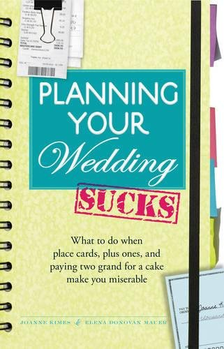 9781440502033: Planning Your Wedding Sucks: What to do when place cards, plus ones, and paying two grand for a cake make you miserable