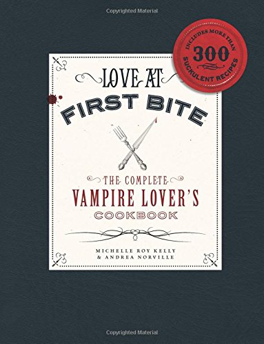 9781440503580: Love at First Bite: The Complete Vampire Lover's Cookbook
